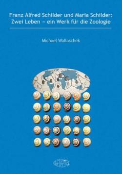 Franz Alfred Schilder und Maria Schilder: Zwei Leben - Ein Werk für die Zoologiex
